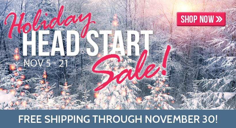 View our Holiday Head Start Ad, shop and save on shipping now through November 30!