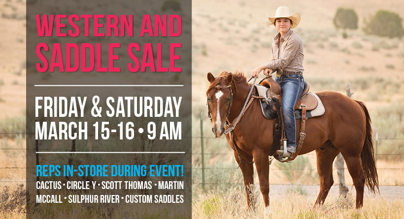 Check out our annual Saddle Sale on March 15 & 16. We'll have great prices available for everything you need this rodeo season.