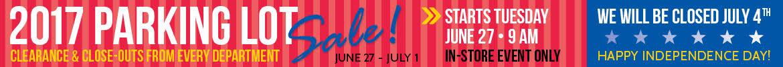 Closed July 4 - Parking Lot sale runs June 27 - July 1!