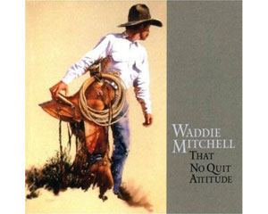 Waddie Mitchell's That No Quit Attitude Cowboy Poetry